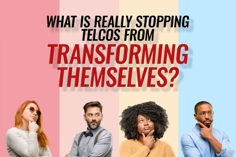 What is really stopping telcos from transforming themselves?